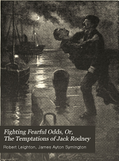 Fighting fearful odds; or, The temptations of Jack Rodney