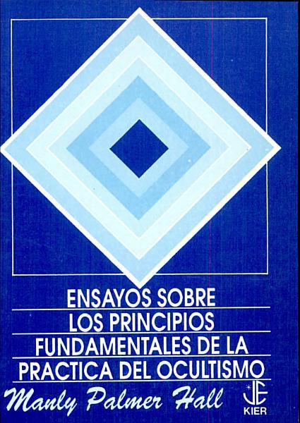 Ensayos Sobre Los Principios Fundamentales De La Practica Del Ocultismo