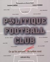 Politique Football Club: Ce qu'ils pensent vraiment du ballon rond