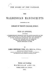 The Books of the Vaudois: The Waldensian Manuscripts Preserved in the Library of Trinity College, Dublin. With an Appendix Containing a Correspondence (reprinted from the British Magazine) on the Poems of the Poor of Lyons, the Antiquity and Genuineness of the Waldensian Literature and the Supposed Loss of the Morland Mss. at Cambridge. With Mr. Bradshaws Paper on His Recent Discovery of Them