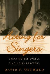 Acting for Singers: Creating Believable Singing Characters