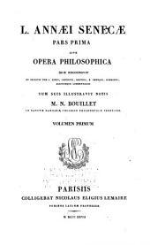 Omnia opera quæ vulgo exstant sub nomine L. A. Senecæ: Pars prima, sive Opera philosophica, quæ recognovit M. N. Bouillet