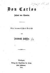 Schiller's sämmtliche Werke. Ergänzungsband. Enthaltend: Don Carlos nach dessen ursprünglichem Entwurfe, zusammengestellt mit den beiden späteren Bearbeitungen
