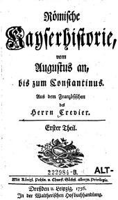 Römische Kayserhistorie, vom Augustus an, bis zum Constantinus: Band 1