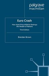 Euro Crash: How Asset Price Inflation Destroys the Wealth of Nations, Edition 3