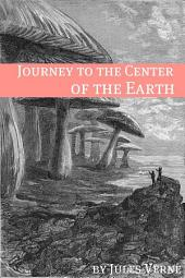 Journey to the Center of the Earth (Annotated with Biography of Verne and Plot Analysis)