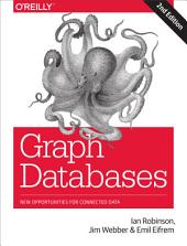 Graph Databases: New Opportunities for Connected Data, Edition 2