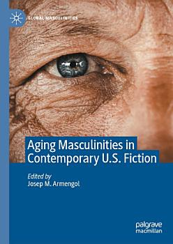 Aging Masculinities in Contemporary U S  Fiction PDF