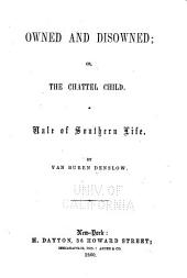 Owned and Disowned: Or, the Chattel Child ; a Tale of Southern Life