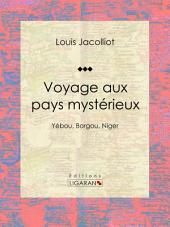 Voyage aux pays mystérieux: Yébou, Borgou, Niger