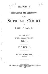 Reports of Cases Argued and Determined in the Supreme Court of Louisiana: Volume 30, Part 1, Pages 1-800