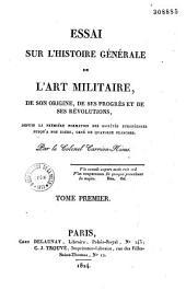 Essai sur l'histoire générale de l'art militaire, de son origine, de ses progrès et de ses révolutions, depuis la première formation des sociétés européennes jusqu'à nos jours...