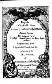 Deplua charitum aurora augustissimi Phoebi Leopoldi augusto rore in margaritam resoluta: auspicatissimis toris ... Leopoldi et ... Margaritae ... oblata