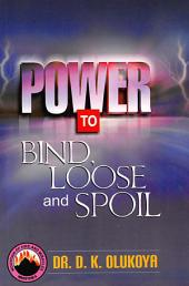 Power To Bind, Loose and Spoi