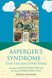 Asperger s Syndrome  that Explains Everything PDF