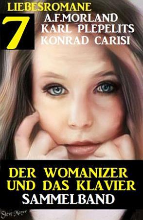 Der Womanizer und das Klavier  7 Liebesromane Sammelband PDF