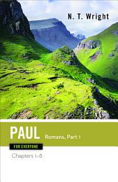 Paul for Everyone: Romans, Part One: Chapters 1-8