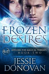 Frozen Desires (Asylums for Magical Threats #2)
