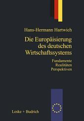 Die Europäisierung des deutschen Wirtschaftssystems: Alte Fundamente neue Realitäten Zukunftsperspektiven