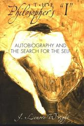 """Philosopher's """"I"""", The: Autobiography and the Search for the Self"""