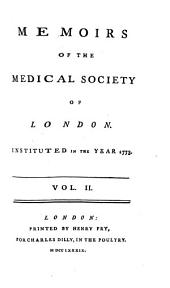 Memoirs of the Medical Society of London: Instituted in the Year 1773.., Volume 2