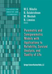 Parametric and Semiparametric Models with Applications to Reliability, Survival Analysis, and Quality of Life