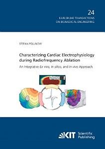 Characterizing Cardiac Electrophysiology during Radiofrequency Ablation   An Integrative Ex vivo  In silico  and In vivo Approach PDF