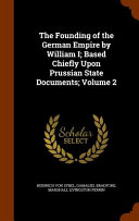 The Founding of the German Empire by William I  Based Chiefly Upon Prussian State Documents  Volume 2 PDF