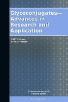 Glycoconjugates   Advances in Research and Application  2012 Edition PDF