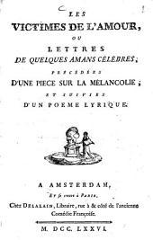 Les victimes de l'amour: ou, Lettres de quelques amans célébres : précédés d'une piece sur la mélancolie, et suivies d'un poeme lyrique