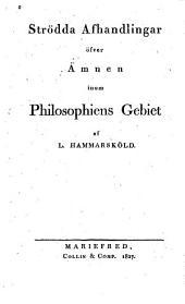 Strödda afhandlingar öfver ämnen inom philosophiens gebiet
