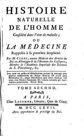 Histoire naturelle de l'homme considéré dans l'état de maladie, ou la Médecine rappelée à sa première simplicité: Volume 2