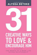 31 Creative Ways To Love and Encourage Him  One Month To a More Life Giving Relationship  31 Day Challenge