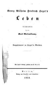 Werke: Georg Wilh. Frdr. Hegel's Leben : Supplement zu Hegel's Werken ; Mit Hegel's Bildnissen gestochen von K. Barth, Band 18,Teil 1