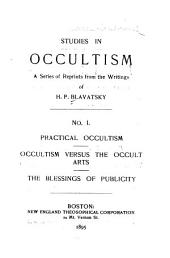 Studies in Occultism: Practical occultism - Occultism versus the occult arts - The blessings of publicity