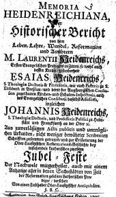 Memoria Heidenreichiana, oder Historischer Bericht von dem Leben, Lehre ... Reformation und Aembtern M. Laurentii Heidenreichs ... so wohl auch dessen Kinder, insonderheit Esaias Heidenreichs ... ingleichen Johannis Heidenreichs ... Der Nachwelt mitgetheilet ... von einem Liebhaber Ober-Lausitzischer Antiquitäten J. B. C. [i.e. J. B. Carpzov.]