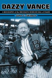Dazzy Vance: A Biography of the Brooklyn Dodger Hall of Famer