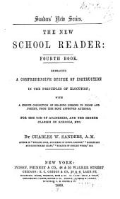 The New School Reader: Embracing a Comprehensive System of Instruction in the Principles of Elocution .... Fourth book