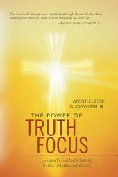 The Power of Truth Focus: Living a Principled Lifestyle In this Unbalanced World