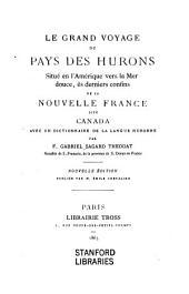 Le grand voyage du pays des Hurons situé en l'Amérique vers la mer douce, ès derniers confins de la Nouvelle France dite Canada: avec un dictionnaire de la langue huronne