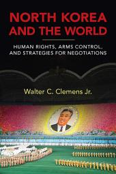North Korea and the World: Human Rights, Arms Control, and Strategies for Negotiation