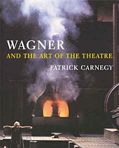 Wagner and the Art of the Theatre Book