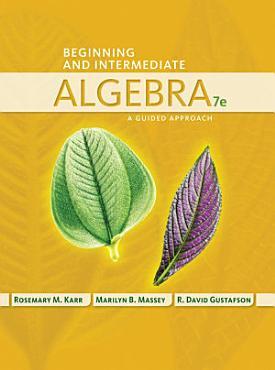 Beginning and Intermediate Algebra  A Guided Approach PDF