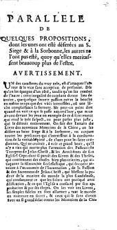 Parallele de quelques propositions, dont les unes ont esté deferées au S. Siege & à la Sorbonne, les autres ne l'ont pas esté, ...