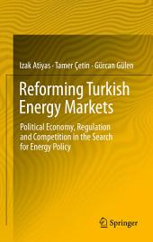 Reforming Turkish Energy Markets: Political Economy, Regulation and Competition in the Search for Energy Policy