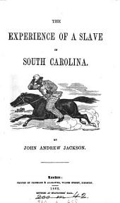 The experience of a slave in South Carolina [ed. by W.M.S.].
