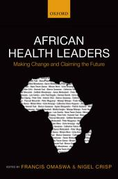 African Health Leaders: Making Change and Claiming the Future