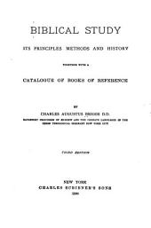 Biblical Study: Its Priciples, Methods and History, Together with a Catalogue of Books of Reference