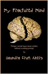 My Fractured Mind: Things I Would Have Never Written Without a Writing Prompt