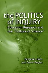 "Politics of Inquiry, The: Education Research and the ""Culture of Science"""